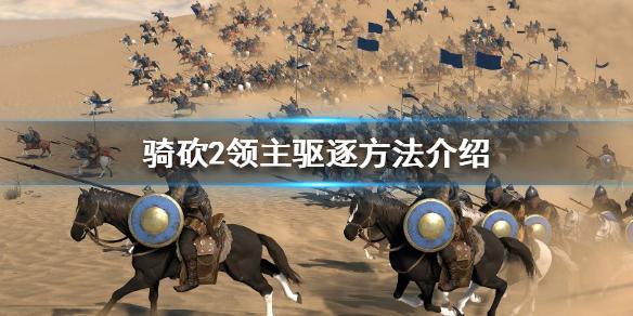 《骑马与砍杀2》领主驱逐方法介绍